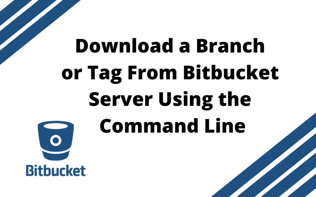 download a branch or tag from bitbucket server using the command line