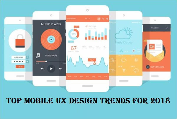 Top Mobile UX Design Trends For 2018