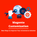 Magento Customization: 3 Ways to Improve Your Ecommerce Solution