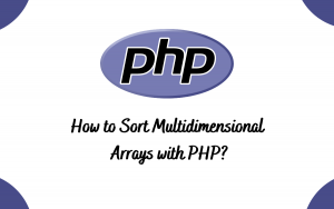 How to Sort Multidimensional Arrays with PHP